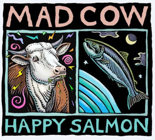 Mad Cow, Happy Salmon