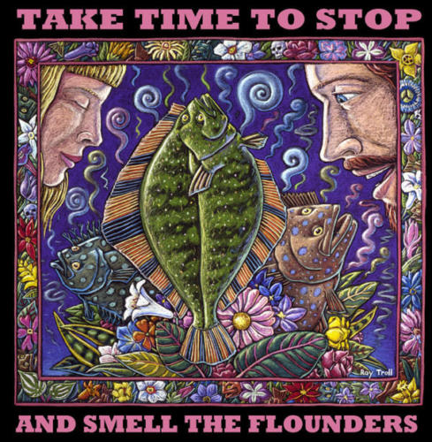 Take Time to Smell the Flounders