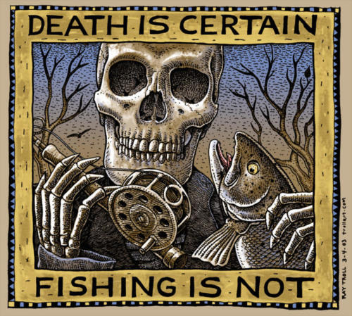 Death is Certain, Fishing is Not