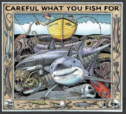 CAREFUL WHAT YOU FISH FOR