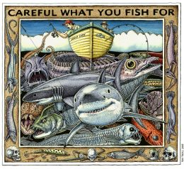 CAREFUL WHAT YOU FISH FOR ART POSTER
